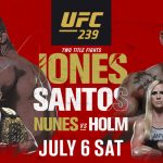 UFC 239 Jones Santos Nunes Vs Holm July 6th